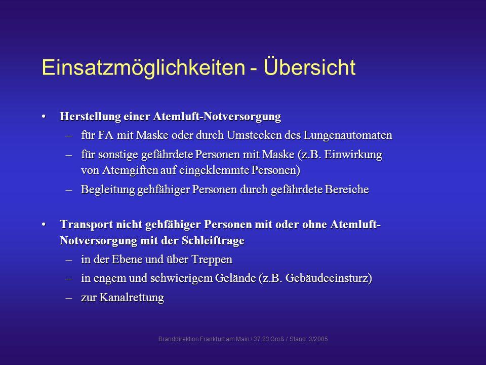 Branddirektion Frankfurt am Main / 37.23 Groß / Stand: 3/2005 Einsatzmöglichkeiten - Übersicht Herstellung einer Atemluft-NotversorgungHerstellung ein