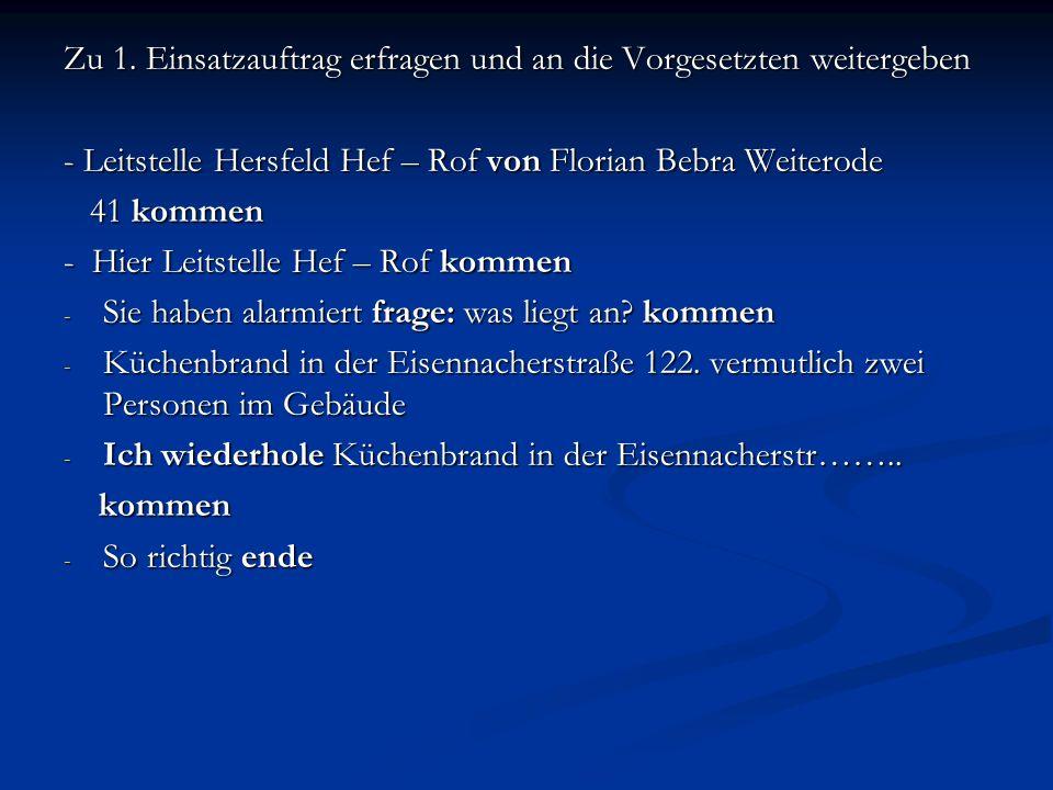 Zu 1. Einsatzauftrag erfragen und an die Vorgesetzten weitergeben - Leitstelle Hersfeld Hef – Rof von Florian Bebra Weiterode 41 kommen 41 kommen - Hi