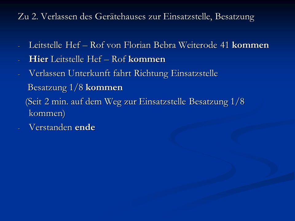 Zu 2. Verlassen des Gerätehauses zur Einsatzstelle, Besatzung - Leitstelle Hef – Rof von Florian Bebra Weiterode 41 kommen - Hier Leitstelle Hef – Rof