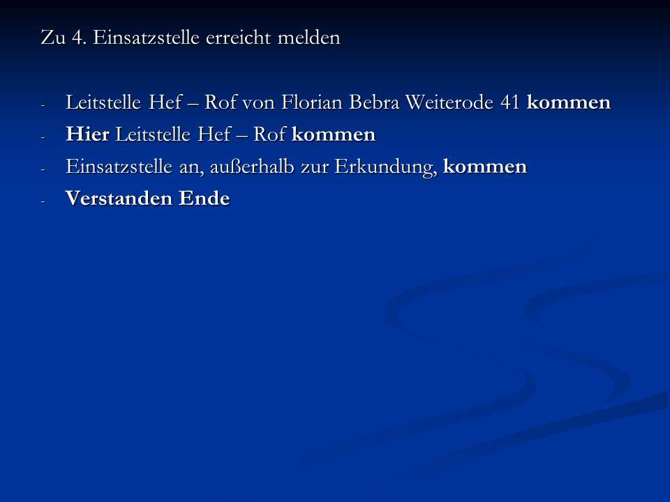 Zu 4. Einsatzstelle erreicht melden - Leitstelle Hef – Rof von Florian Bebra Weiterode 41 kommen - Hier Leitstelle Hef – Rof kommen - Einsatzstelle an