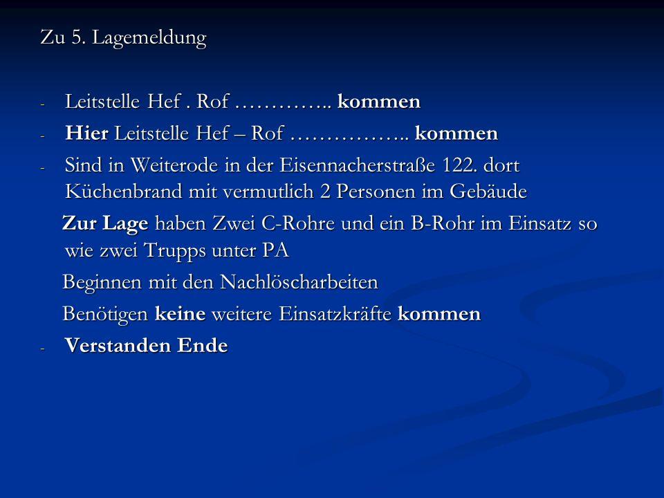 Zu 5. Lagemeldung - Leitstelle Hef. Rof ………….. kommen - Hier Leitstelle Hef – Rof …………….. kommen - Sind in Weiterode in der Eisennacherstraße 122. dor