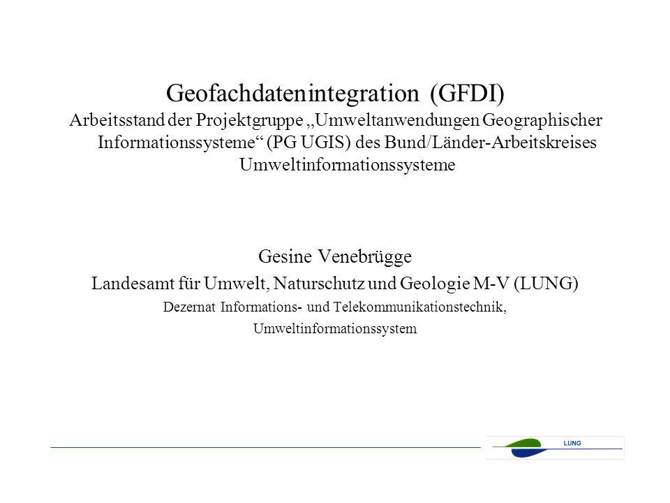 Geofachdatenintegration (GFDI) Arbeitsstand der Projektgruppe Umweltanwendungen Geographischer Informationssysteme (PG UGIS) des Bund/Länder-Arbeitskr