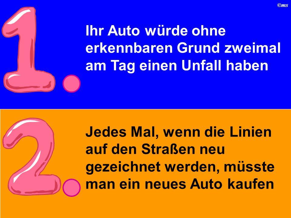 ©ms Ihr Auto würde ohne erkennbaren Grund zweimal am Tag einen Unfall haben Jedes Mal, wenn die Linien auf den Straßen neu gezeichnet werden, müsste man ein neues Auto kaufen