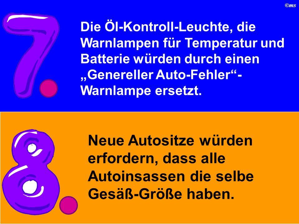 ©ms Die Öl-Kontroll-Leuchte, die Warnlampen für Temperatur und Batterie würden durch einen Genereller Auto-Fehler- Warnlampe ersetzt.