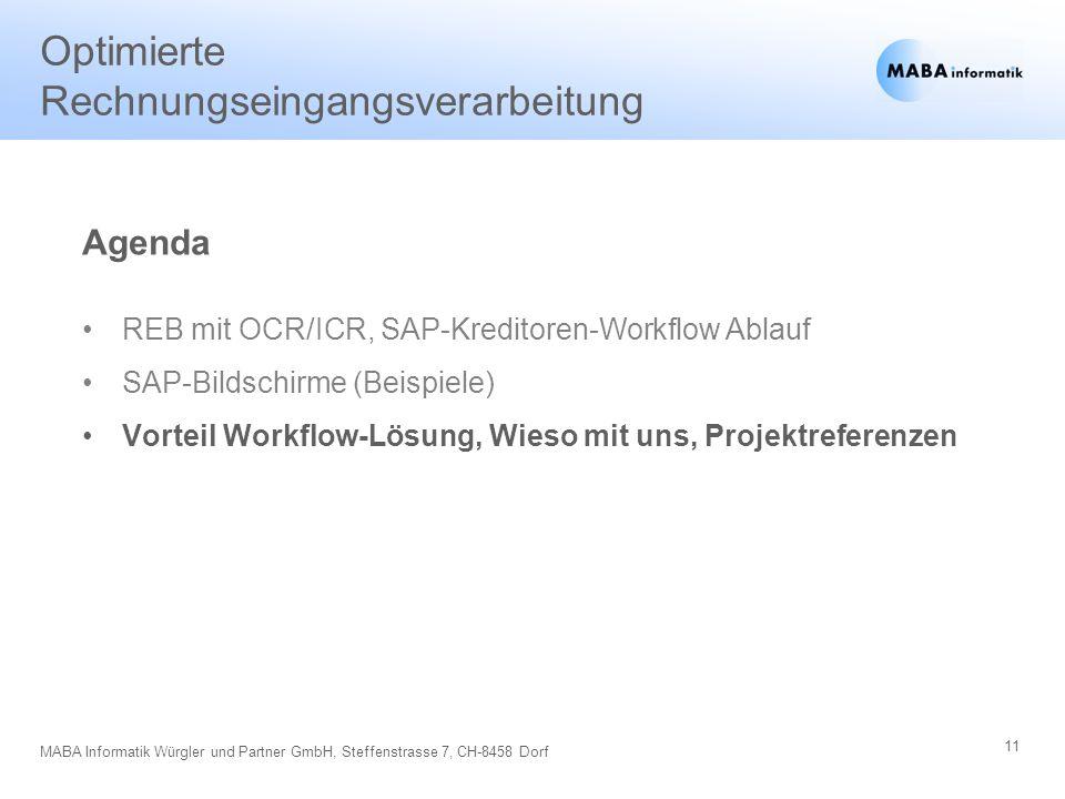 11 MABA Informatik Würgler und Partner GmbH, Steffenstrasse 7, CH-8458 Dorf Optimierte Rechnungseingangsverarbeitung REB mit OCR/ICR, SAP-Kreditoren-W