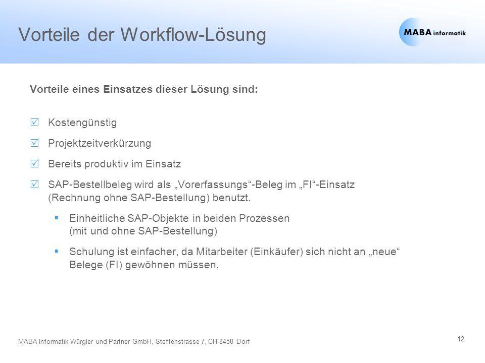 12 MABA Informatik Würgler und Partner GmbH, Steffenstrasse 7, CH-8458 Dorf Vorteile der Workflow-Lösung Vorteile eines Einsatzes dieser Lösung sind:
