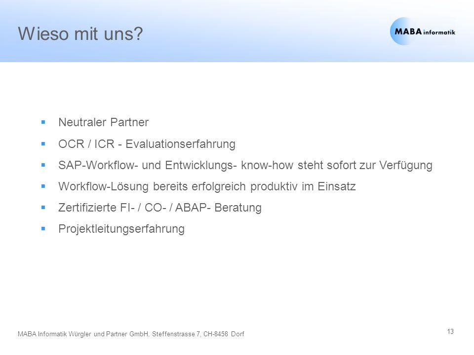 13 MABA Informatik Würgler und Partner GmbH, Steffenstrasse 7, CH-8458 Dorf Wieso mit uns? Neutraler Partner OCR / ICR - Evaluationserfahrung SAP-Work