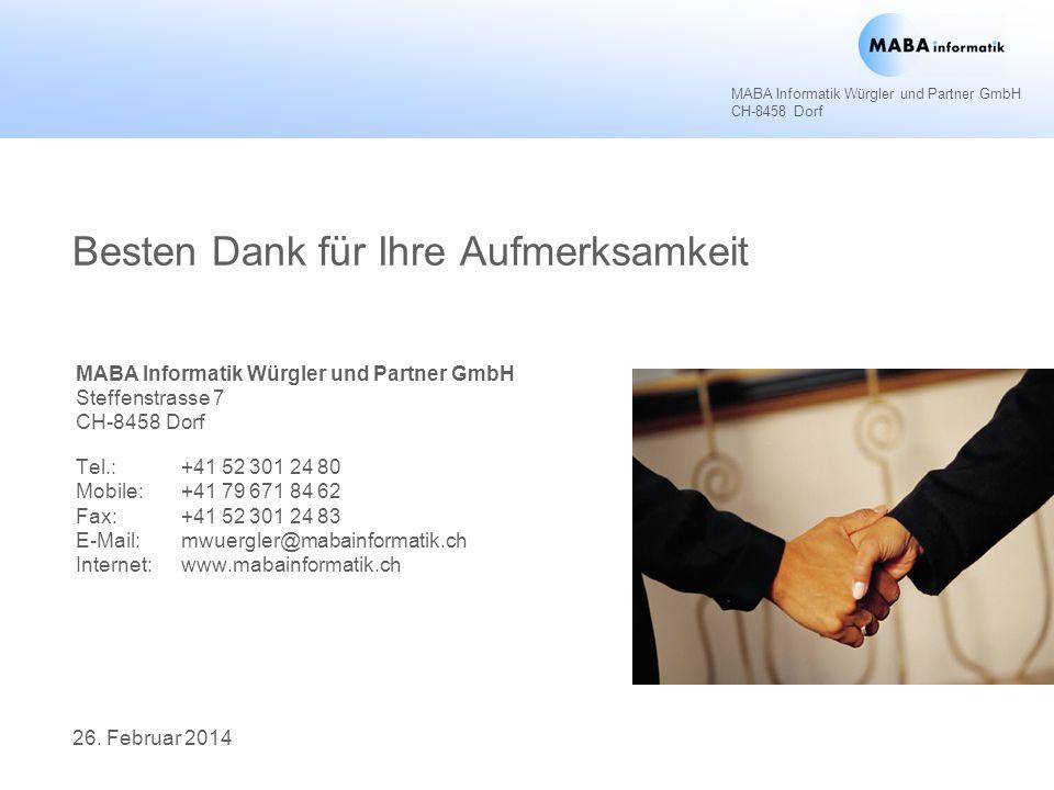 MABA Informatik Würgler und Partner GmbH CH-8458 Dorf 26. Februar 2014 Besten Dank für Ihre Aufmerksamkeit MABA Informatik Würgler und Partner GmbH St