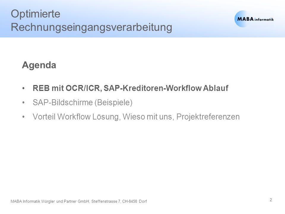 2 MABA Informatik Würgler und Partner GmbH, Steffenstrasse 7, CH-8458 Dorf Optimierte Rechnungseingangsverarbeitung REB mit OCR/ICR, SAP-Kreditoren-Wo