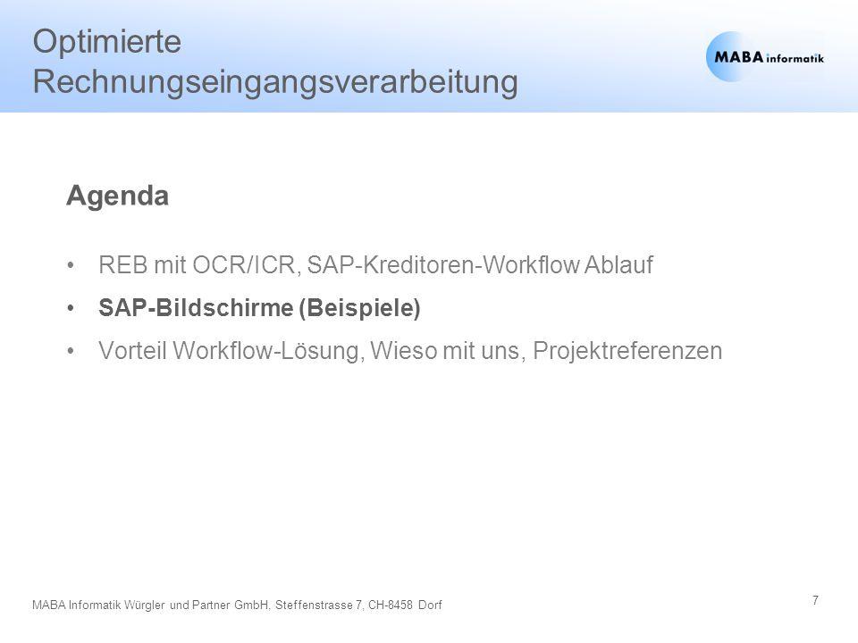 7 MABA Informatik Würgler und Partner GmbH, Steffenstrasse 7, CH-8458 Dorf Optimierte Rechnungseingangsverarbeitung REB mit OCR/ICR, SAP-Kreditoren-Wo