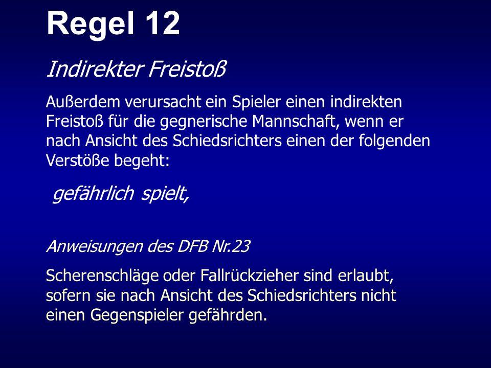 Regel 12 Indirekter Freistoß Außerdem verursacht ein Spieler einen indirekten Freistoß für die gegnerische Mannschaft, wenn er nach Ansicht des Schied