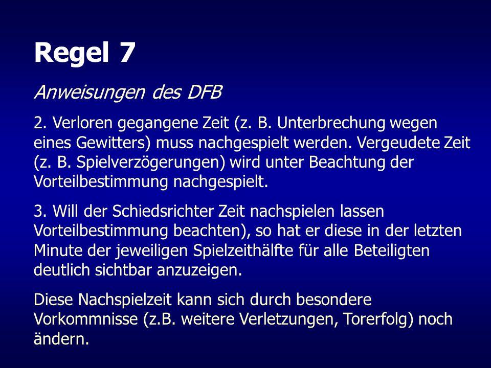 Regel 7 Anweisungen des DFB 2. Verloren gegangene Zeit (z. B. Unterbrechung wegen eines Gewitters) muss nachgespielt werden. Vergeudete Zeit (z. B. Sp