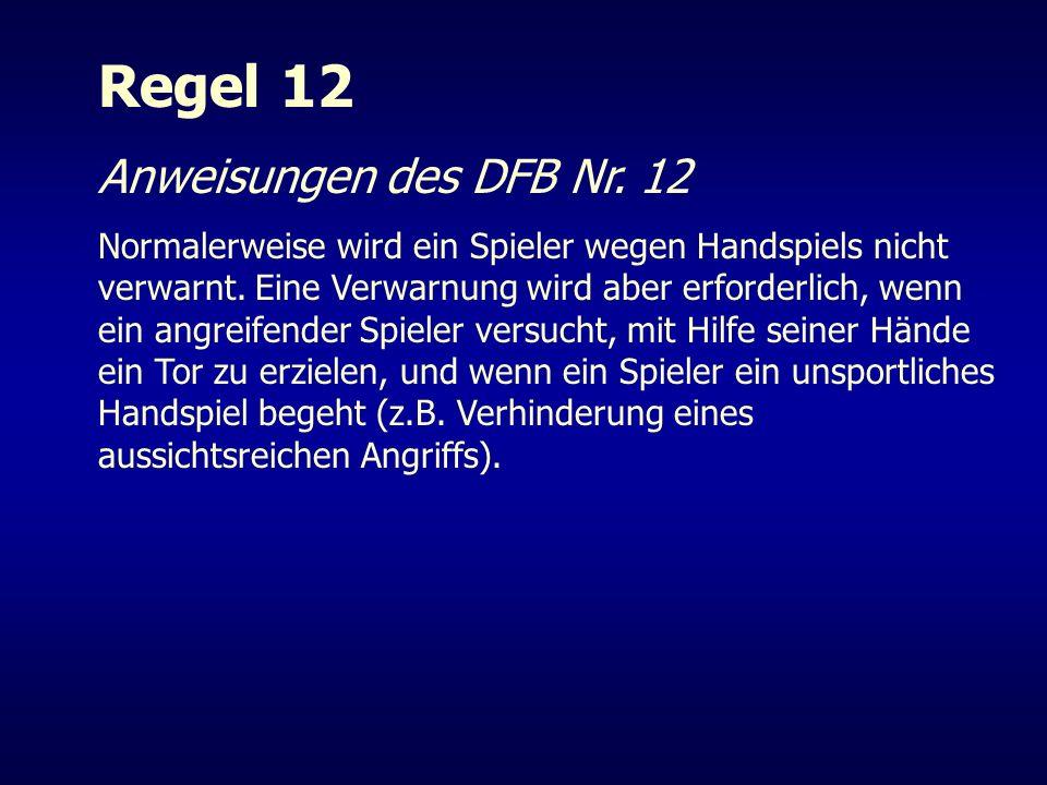 Regel 12 Anweisungen des DFB Nr. 12 Normalerweise wird ein Spieler wegen Handspiels nicht verwarnt. Eine Verwarnung wird aber erforderlich, wenn ein a