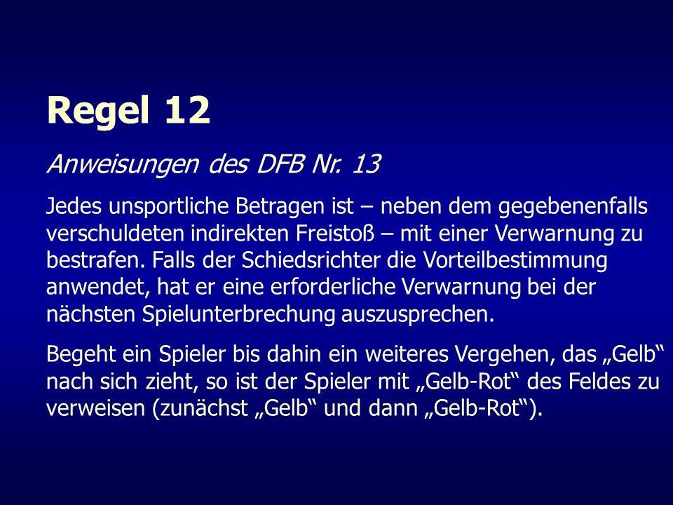 Regel 12 Anweisungen des DFB Nr. 13 Jedes unsportliche Betragen ist – neben dem gegebenenfalls verschuldeten indirekten Freistoß – mit einer Verwarnun