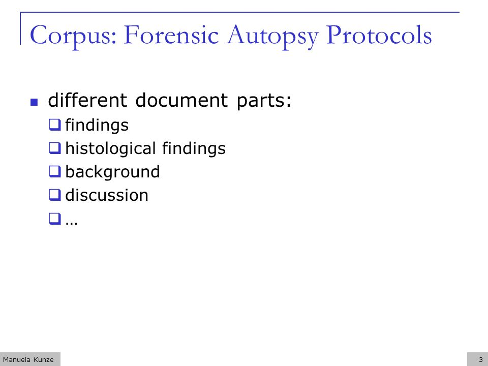Manuela Kunze4 Autopsy Protocols: Findings short linguistic structures typical attribute-value structures expressed by noun phrases: Unterblutung des Gewebes/Bleeding of tissue.
