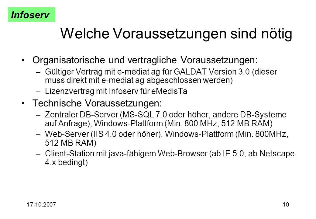 Infoserv 17.10.200710 Welche Voraussetzungen sind nötig Organisatorische und vertragliche Voraussetzungen: –Gültiger Vertrag mit e-mediat ag für GALDA