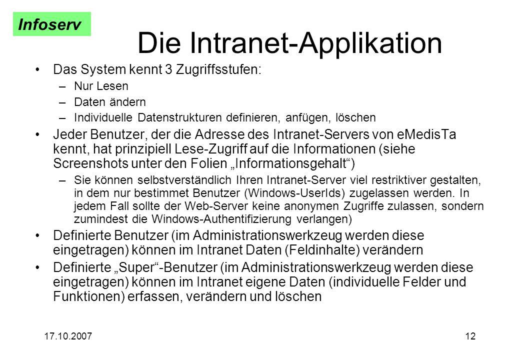Infoserv 17.10.200712 Die Intranet-Applikation Das System kennt 3 Zugriffsstufen: –Nur Lesen –Daten ändern –Individuelle Datenstrukturen definieren, a