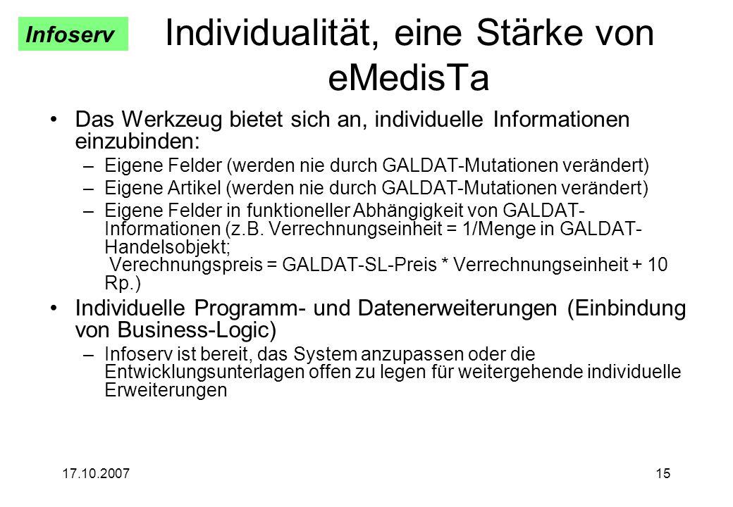 Infoserv 17.10.200715 Individualität, eine Stärke von eMedisTa Das Werkzeug bietet sich an, individuelle Informationen einzubinden: –Eigene Felder (we