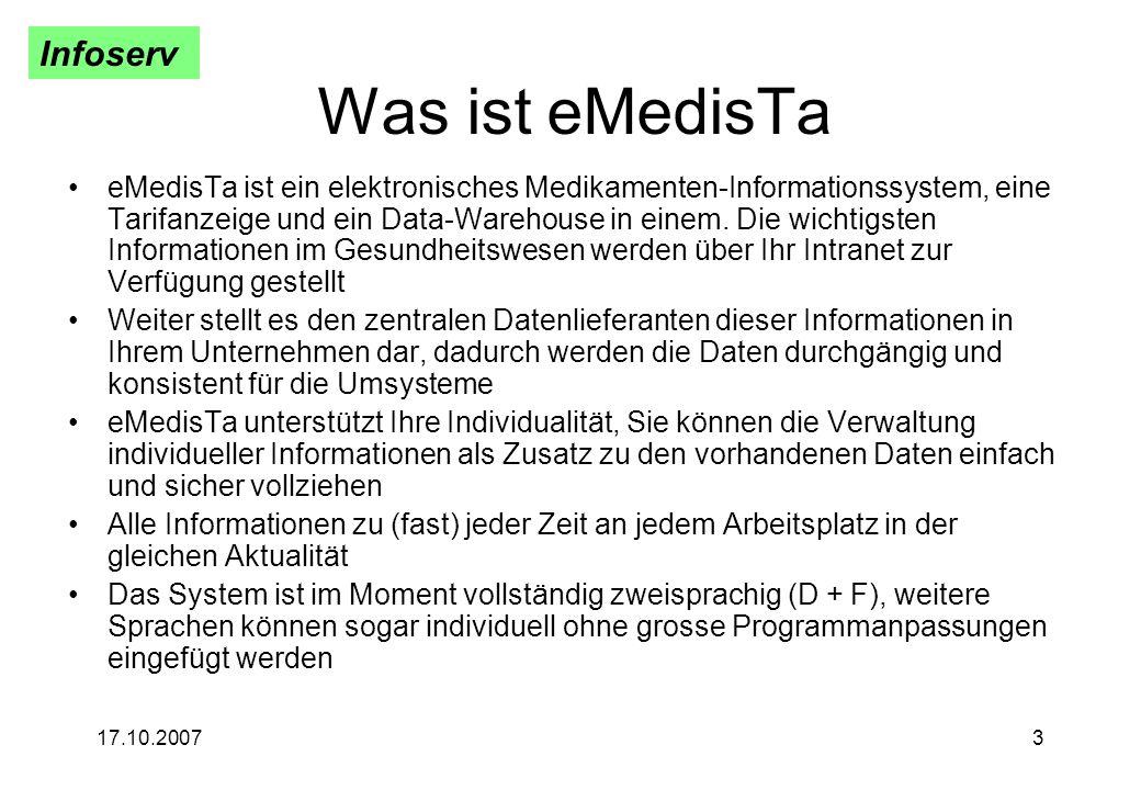 Infoserv 17.10.20073 Was ist eMedisTa eMedisTa ist ein elektronisches Medikamenten-Informationssystem, eine Tarifanzeige und ein Data-Warehouse in ein