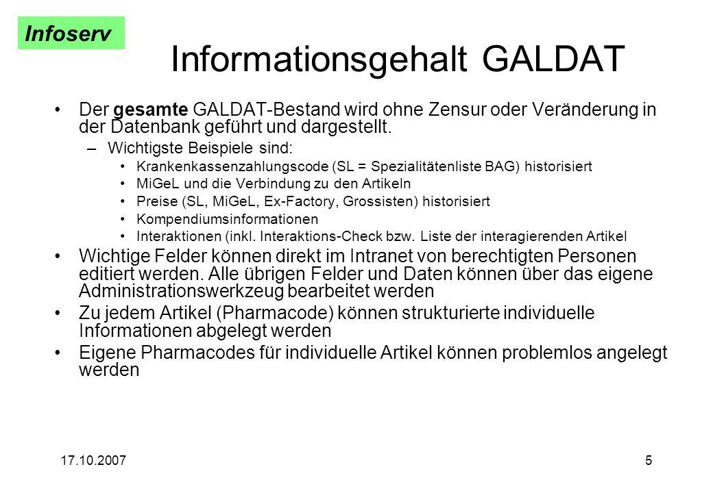 Infoserv 17.10.20075 Informationsgehalt GALDAT Der gesamte GALDAT-Bestand wird ohne Zensur oder Veränderung in der Datenbank geführt und dargestellt.