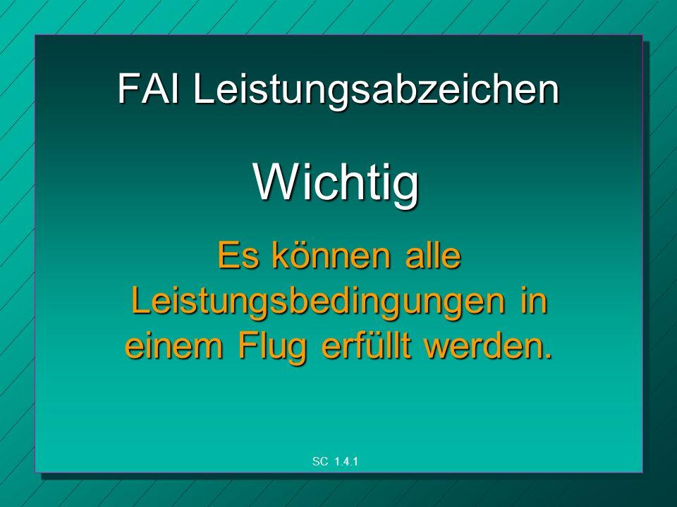 FAI Leistungsabzeichen Wichtig Es können alle Leistungsbedingungen in einem Flug erfüllt werden.