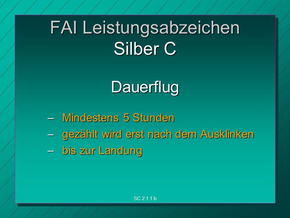 FAI Leistungsabzeichen Silber C Dauerflug – Mindestens 5 Stunden – gezählt wird erst nach dem Ausklinken – bis zur Landung SC 2.1.1.b