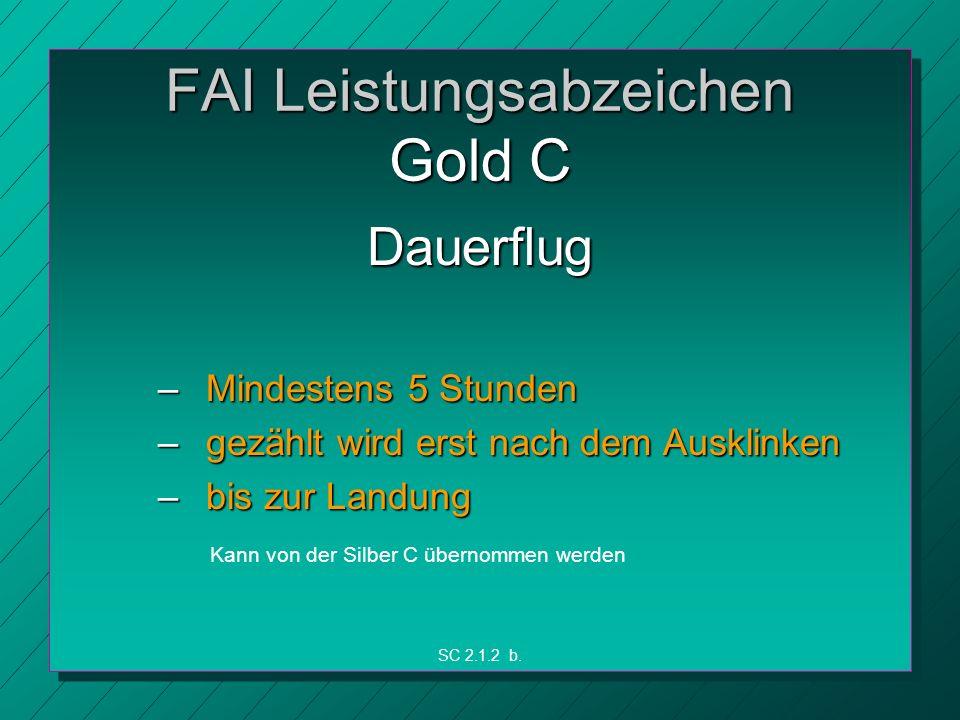 FAI Leistungsabzeichen Gold C Dauerflug – Mindestens 5 Stunden – gezählt wird erst nach dem Ausklinken – bis zur Landung SC 2.1.2 b.