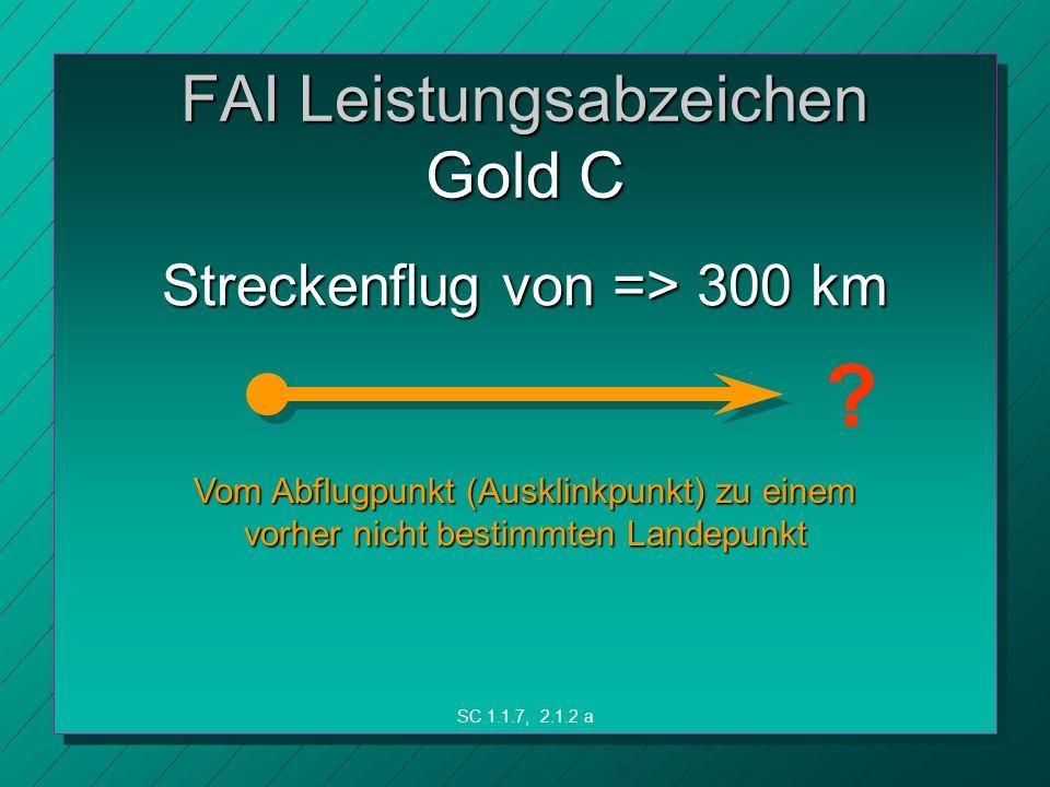 FAI Leistungsabzeichen Gold C Streckenflug von => 300 km Vom Abflugpunkt (Ausklinkpunkt) zu einem vorher nicht bestimmten Landepunkt SC 1.1.7, 2.1.2 a ?