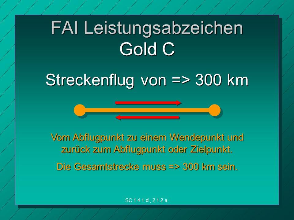 FAI Leistungsabzeichen Gold C Vom Abflugpunkt zu einem Wendepunkt und zurück zum Abflugpunkt oder Zielpunkt.