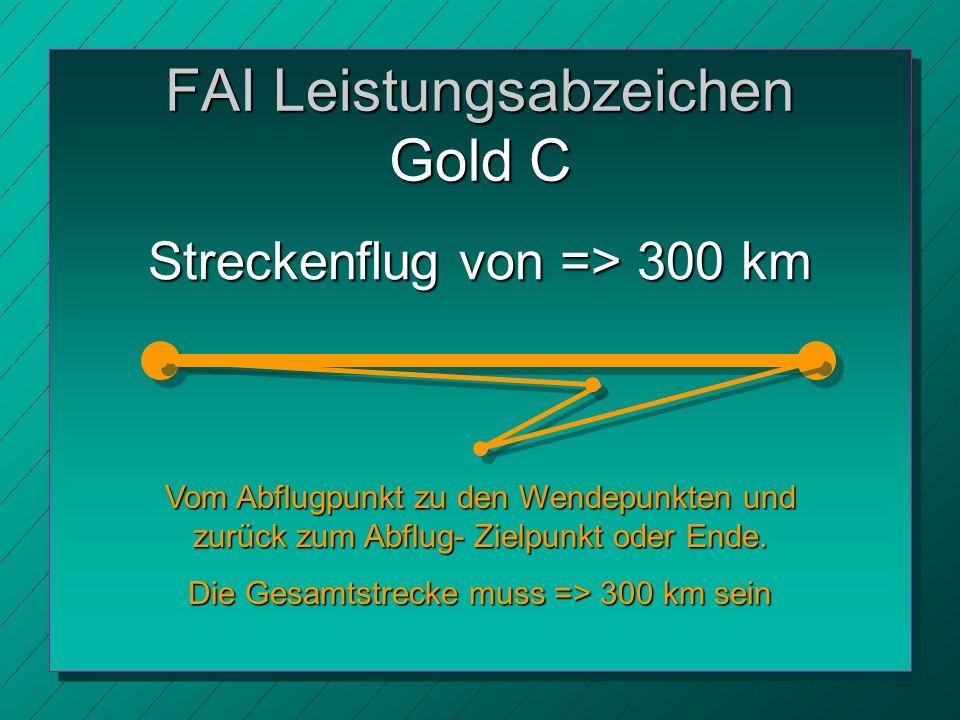 FAI Leistungsabzeichen Gold C Vom Abflugpunkt zu den Wendepunkten und zurück zum Abflug- Zielpunkt oder Ende.