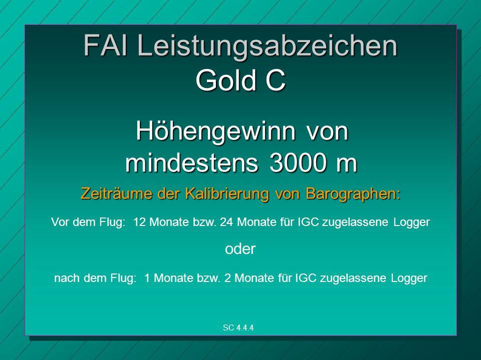 FAI Leistungsabzeichen Gold C Zeiträume der Kalibrierung von Barographen: SC 4.4.4 Vor dem Flug: 12 Monate bzw.