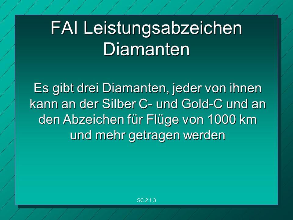 FAI Leistungsabzeichen Diamanten Es gibt drei Diamanten, jeder von ihnen kann an der Silber C- und Gold-C und an den Abzeichen für Flüge von 1000 km und mehr getragen werden SC 2.1.3