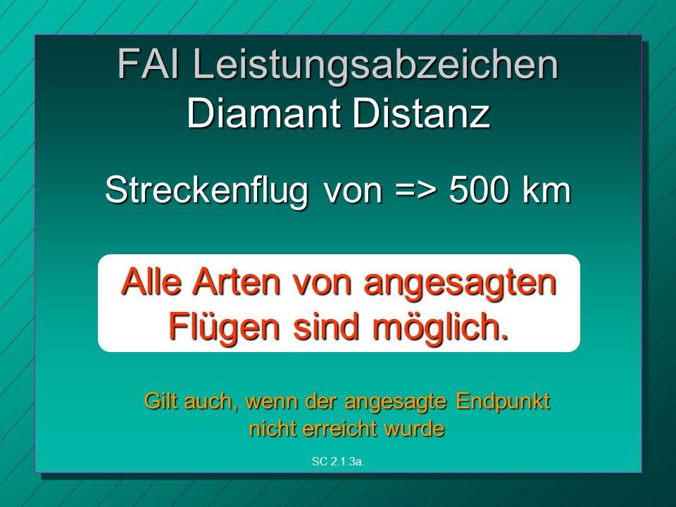 FAI Leistungsabzeichen Diamant Distanz Streckenflug von => 500 km Alle Arten von angesagten Flügen sind möglich.