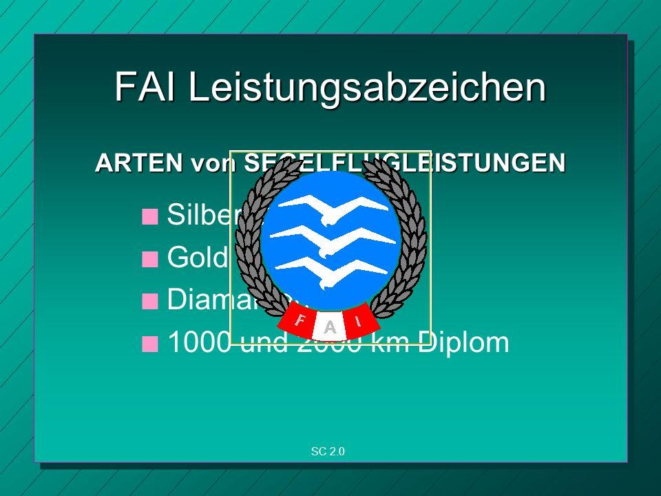FAI Leistungsabzeichen n n Silber C n n Gold C n n Diamanten n n 1000 und 2000 km Diplom SC 2.0 ARTEN von SEGELFLUGLEISTUNGEN