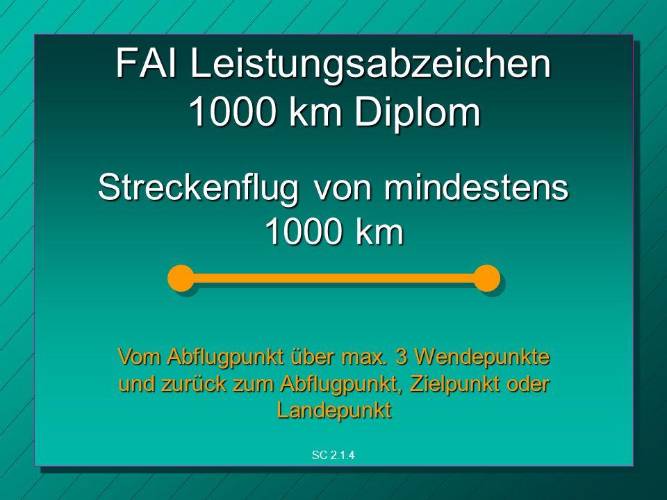 FAI Leistungsabzeichen 1000 km Diplom Streckenflug von mindestens 1000 km Vom Abflugpunkt über max.