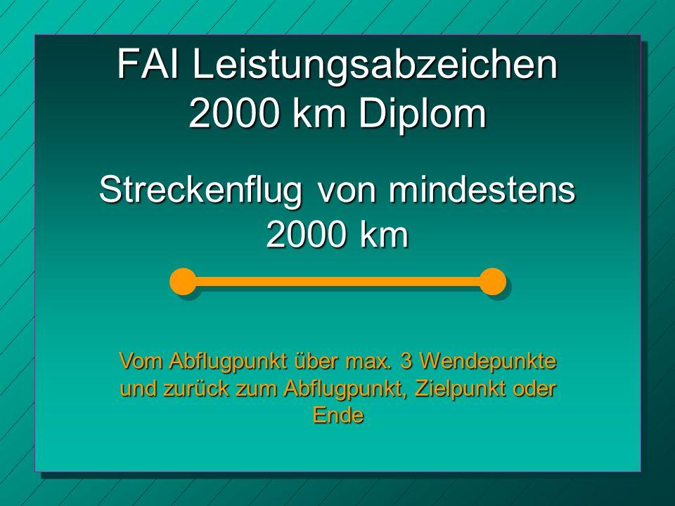 FAI Leistungsabzeichen 2000 km Diplom Streckenflug von mindestens 2000 km Vom Abflugpunkt über max.
