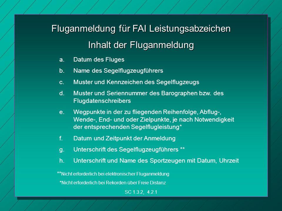 Fluganmeldung für FAI Leistungsabzeichen SC 1.3.2, 4.2.1 Inhalt der Fluganmeldung a.