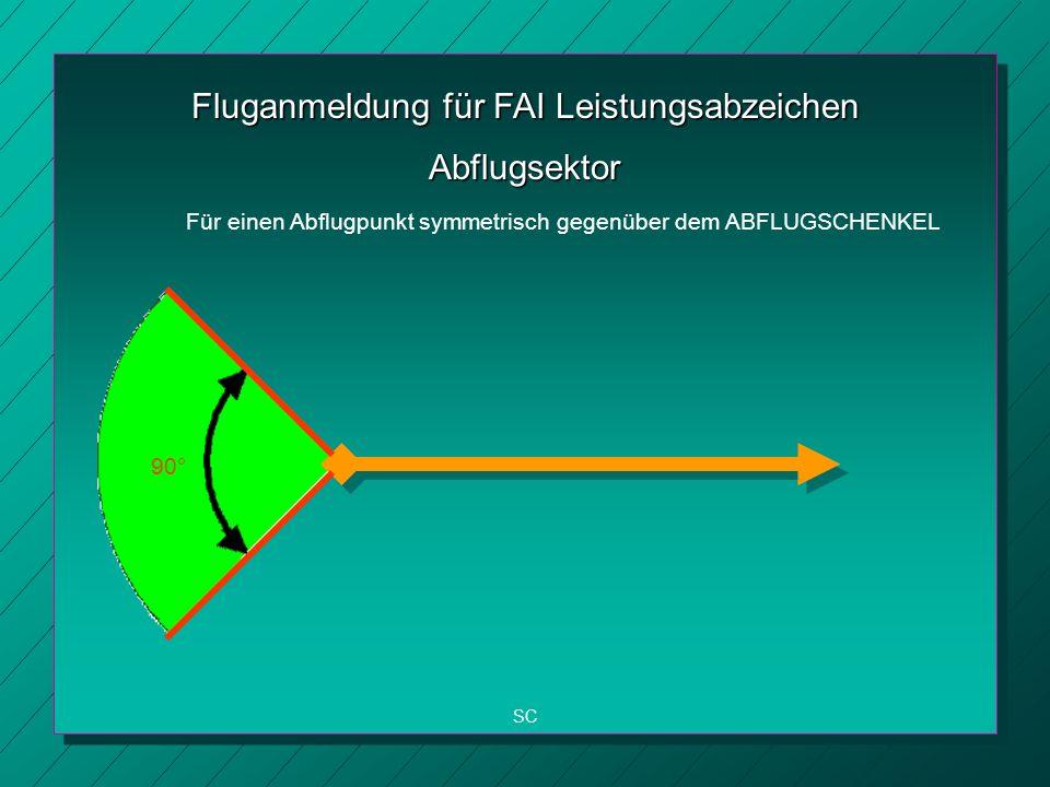 Fluganmeldung für FAI Leistungsabzeichen SC Abflugsektor Für einen Abflugpunkt symmetrisch gegenüber dem ABFLUGSCHENKEL 90°