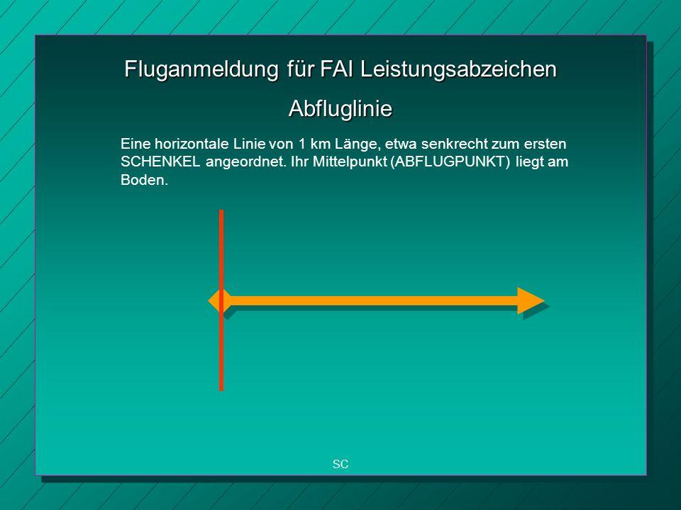 Fluganmeldung für FAI Leistungsabzeichen SC Abfluglinie Eine horizontale Linie von 1 km Länge, etwa senkrecht zum ersten SCHENKEL angeordnet.