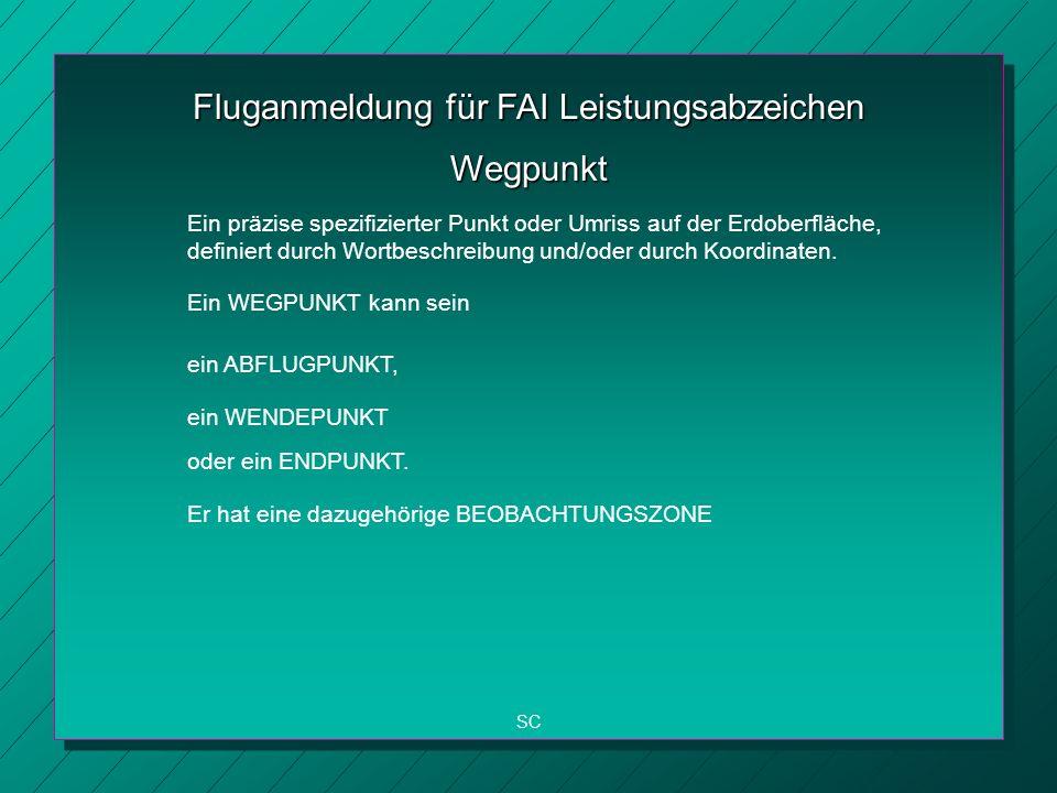 Fluganmeldung für FAI Leistungsabzeichen SC Wegpunkt Ein präzise spezifizierter Punkt oder Umriss auf der Erdoberfläche, definiert durch Wortbeschreibung und/oder durch Koordinaten.