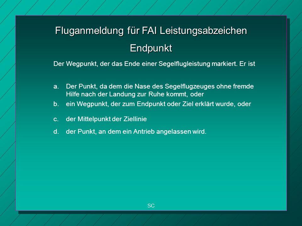 Fluganmeldung für FAI Leistungsabzeichen SC Endpunkt Der Wegpunkt, der das Ende einer Segelflugleistung markiert.