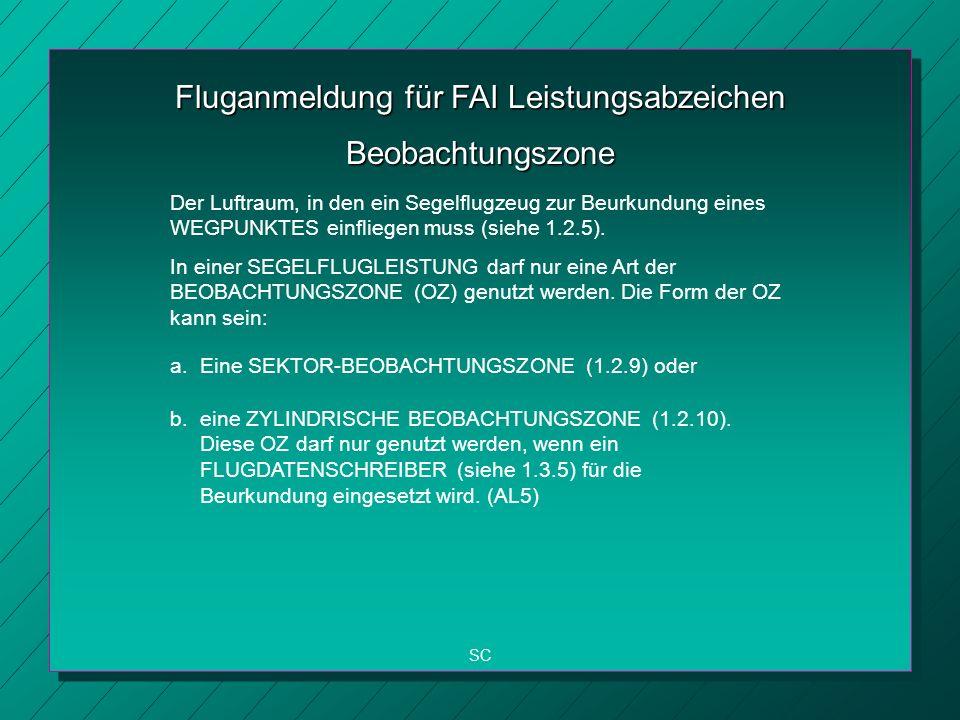 Fluganmeldung für FAI Leistungsabzeichen SC Beobachtungszone Der Luftraum, in den ein Segelflugzeug zur Beurkundung eines WEGPUNKTES einfliegen muss (siehe 1.2.5).