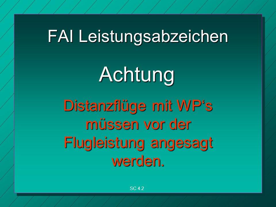 FAI Leistungsabzeichen Achtung Distanzflüge mit WPs müssen vor der Flugleistung angesagt werden.