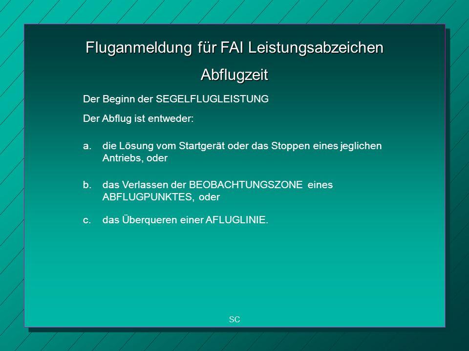 Fluganmeldung für FAI Leistungsabzeichen SC Abflugzeit Der Beginn der SEGELFLUGLEISTUNG Der Abflug ist entweder: a.