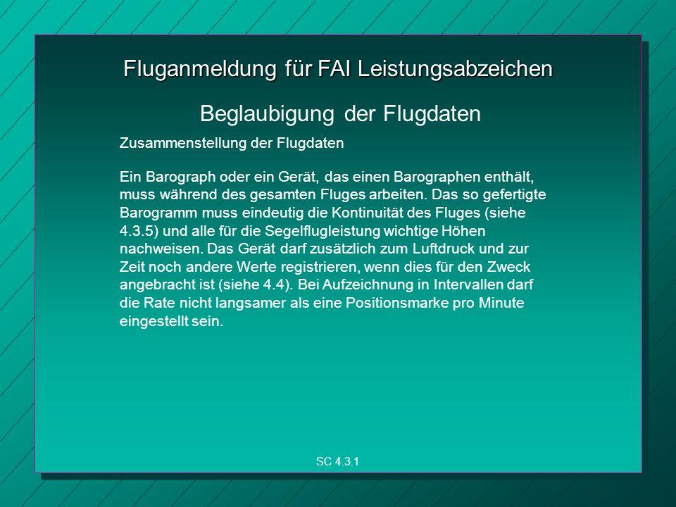 Fluganmeldung für FAI Leistungsabzeichen Ein Barograph oder ein Gerät, das einen Barographen enthält, muss während des gesamten Fluges arbeiten.