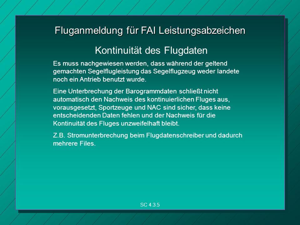 Fluganmeldung für FAI Leistungsabzeichen Es muss nachgewiesen werden, dass während der geltend gemachten Segelflugleistung das Segelflugzeug weder landete noch ein Antrieb benutzt wurde.