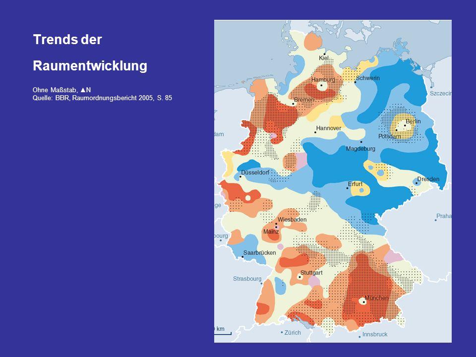 Trends der Raumentwicklung Ohne Maßstab, N Quelle: BBR, Raumordnungsbericht 2005, S. 85