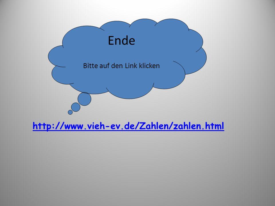 29 http://www.vieh-ev.de/Zahlen/zahlen.html Ende Bitte auf den Link klicken
