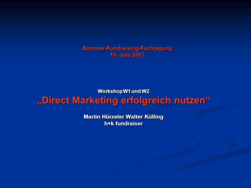 Sommer-Fundraising-Fachtagung 15. Juni 2007 Workshop W1 und W2 Direct Marketing erfolgreich nutzen Martin Hürzeler Walter Külling h+k fundraiser