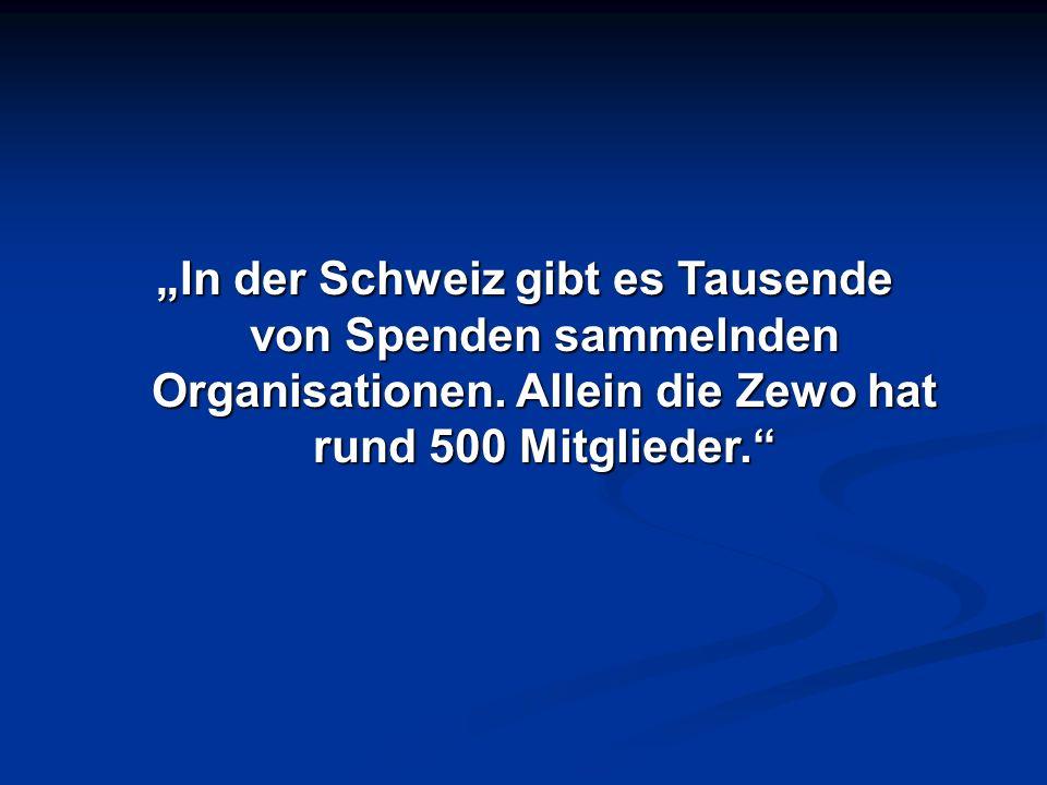 In der Schweiz gibt es Tausende von Spenden sammelnden Organisationen. Allein die Zewo hat rund 500 Mitglieder.